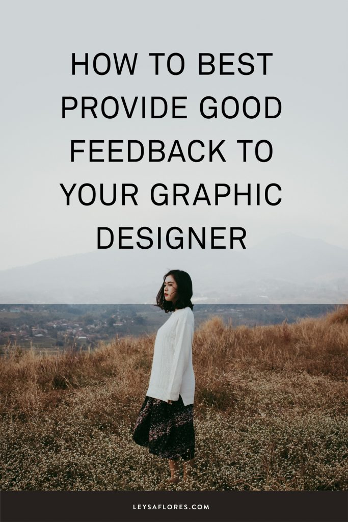 How to best provide good feedback to your graphic designer | via Leysa Flores Design